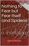 Nothing to Fear but Fear Itself (and Spiders)