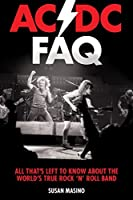 AC/DC FAQ: All That's Left to Know About the World's True Rock 'n' Roll Band (FAQ Series)