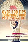 Over 100 Tips to Improve Your Professional Life: Professional Ethics (Business Professional Series)
