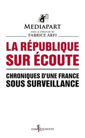 La République sur écoute: Chroniques d'une France sous surveillance (NON FICTION)