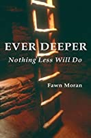 Ever Deeper: Nothing Less Will Do (The Mystical Traveler Book 1)