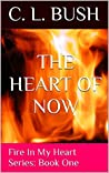 The Heart Of Now (Fire In My Heart #1)