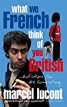 What We French Think of You British: and Where You are Going Wrong