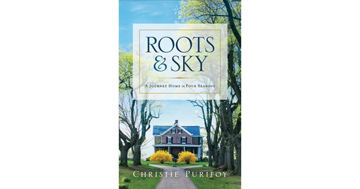 Roots and sky a journey home in four seasons by christie purifoy fandeluxe Ebook collections