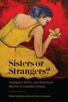 Sisters or Strangers?: Immigrant, Ethnic, and Racialized Women in Canadian History - Second Edition