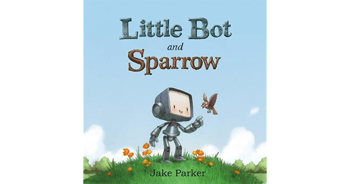 7449f55614c Little Bot and Sparrow by Jake Parker