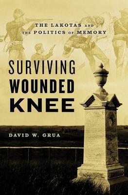 Surviving Wounded Knee by David W. Grua