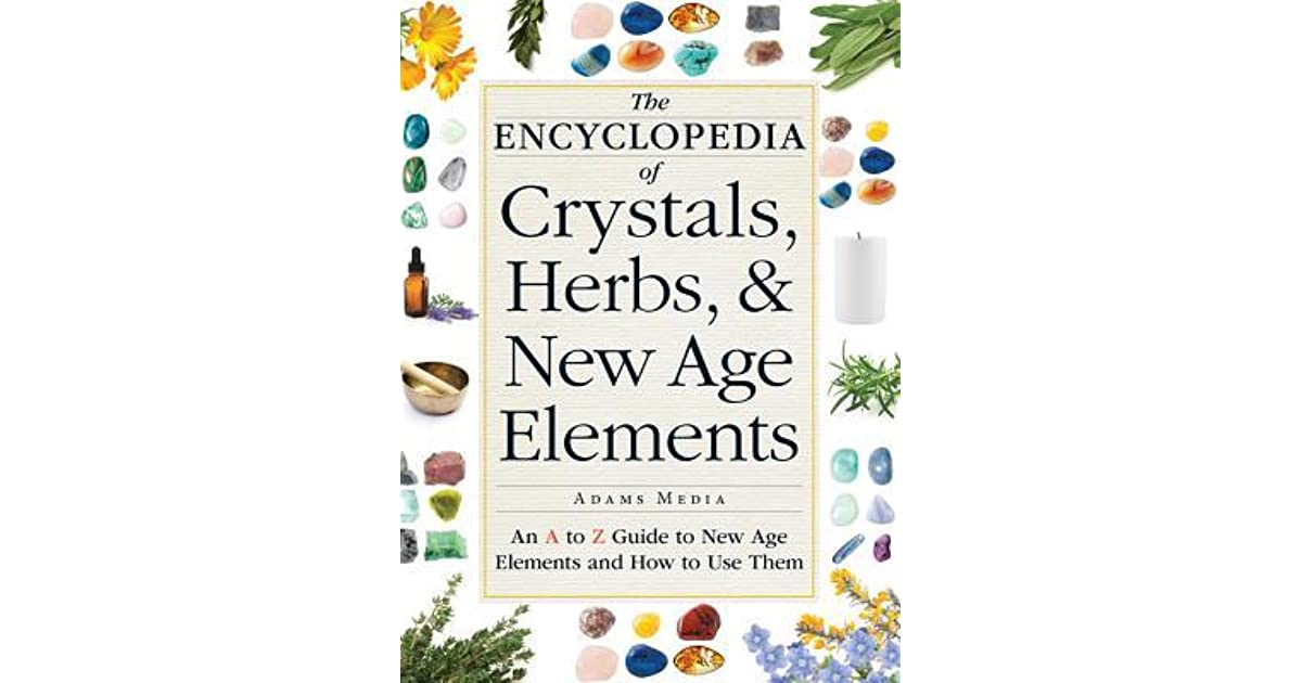 The Encyclopedia Of Crystals Herbs And New Age Elements An A To Z Guide How Use Them By Adams Media