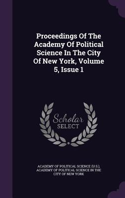 Proceedings of the Academy of Political Science in the City of New York, Volume 5, Issue 1