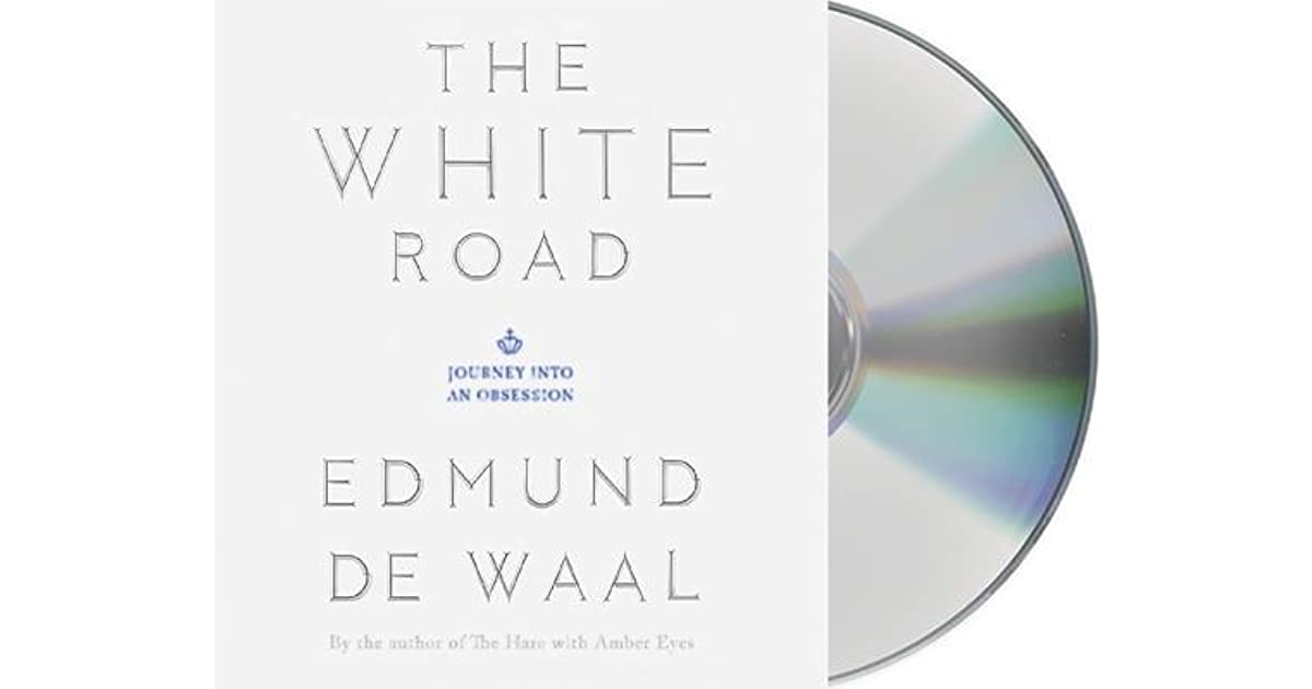The White Road Journey Into An Obsession By Edmund De Waal 5 Star