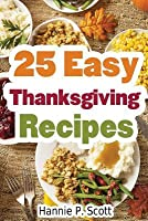 25 Easy Thanksgiving Recipes: Delicious Thanksgiving Recipes Cookbook
