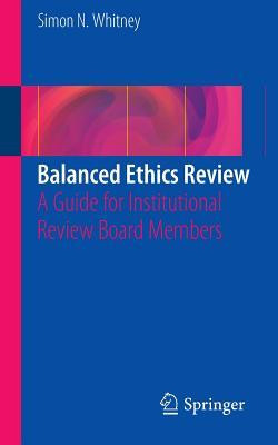 Balanced Ethics Review A Guide for Institutional Review Board Members