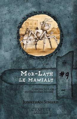 Mor-Lath le mawialt: Contes So-Lam du Troisi�me Monde