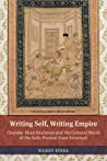 Writing Self, Writing Empire: Chandar Bhan Brahman and the Cultural World of the Indo-Persian State Secretary