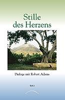 Stille des Herzens: Dialoge mit Robert Adams Teil 2