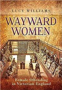 Wayward Women: Female Offenders in Victorian England
