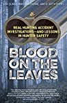 Blood on the Leaves: Real Hunting Accident Investigations-And Lessons in Hunter Safety