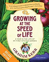 Growing at the Speed of Life Deluxe: A Year in the Life of My First Kitchen Garden