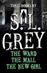 Three Books by S. L. Grey: The Mall, The Ward, The New Girl
