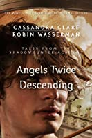 Angels Twice Descending (Tales from the Shadowhunter Academy, #10)