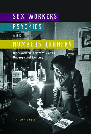 Sex Workers, Psychics, and Numbers Runners: Black Women in New York City's Underground Economy