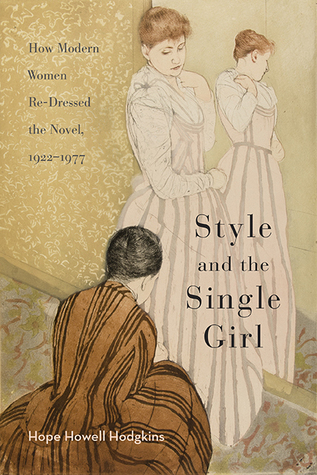 Style and the Single Girl: How Modern Women Re-Dressed the Novel, 1922–1977