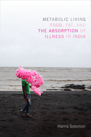 17bf2928314ec Metabolic Living: Food, Fat, and the Absorption of Illness in India ...