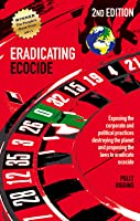 Eradicating Ecocide: Exposing the Corporate and Political Practices Destroying the Planet and Proposing the Laws to Eradicate Ecocide