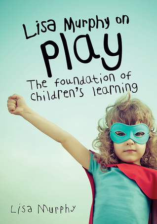 Lisa Murphy on Play: The Foundation of Children's Learning
