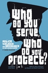 Who Do You Serve, Who Do You Protect? Police Violence and Resistance in the United States