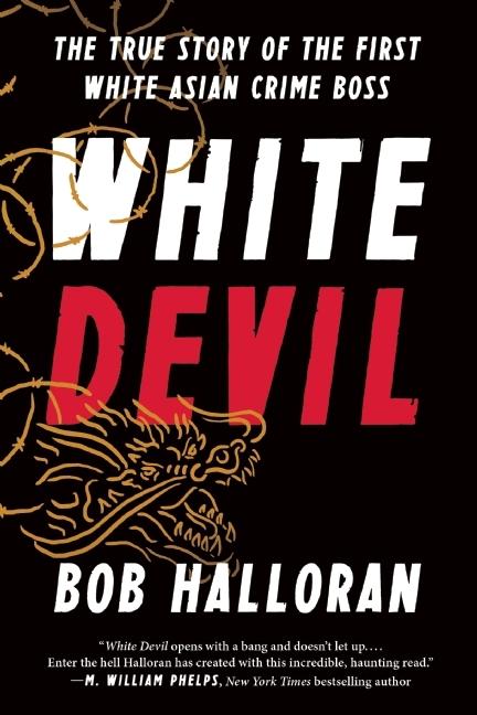 White Devil The True Story of the First White Asian Crime Boss