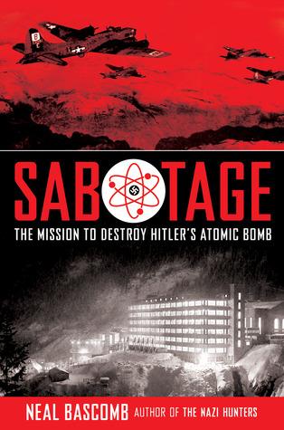 Sabotage: Mission to Destroy Hitler's Atomic Bomb