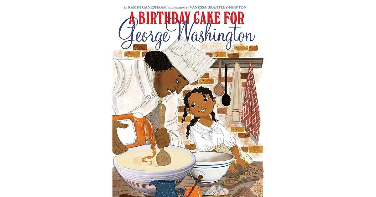 A Birthday Cake For George Washington By Ramin Ganeshram