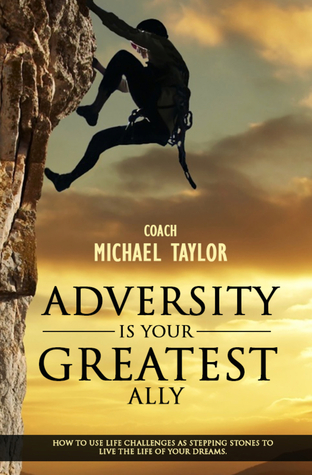 Adversity Is Your Greatest Ally ~ How To Use Life Challenges As Stepping Stones To Live The Life Of Your Dreams