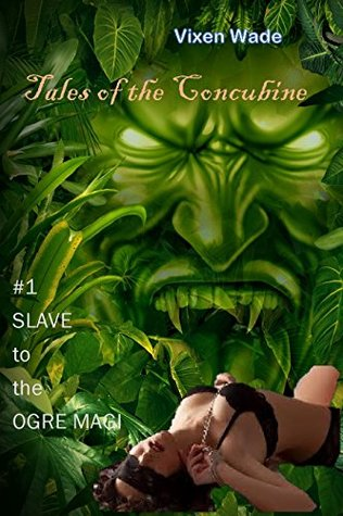 Tales of the Concubine #1 Slave to the Ogre Magi: An erotic horror tale of monster domination