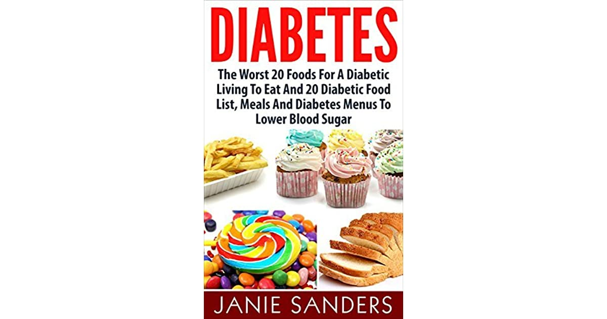 Diabetes The Worst 20 Foods For A Diabetic Living To Eat And 20