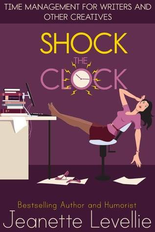 Shock The Clock: Time Management for Writers and Other Creatives