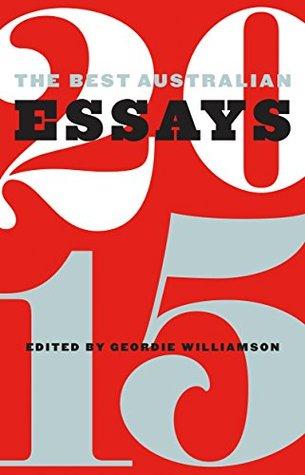 The Best Australian Essays 2015 by Geordie Williamson