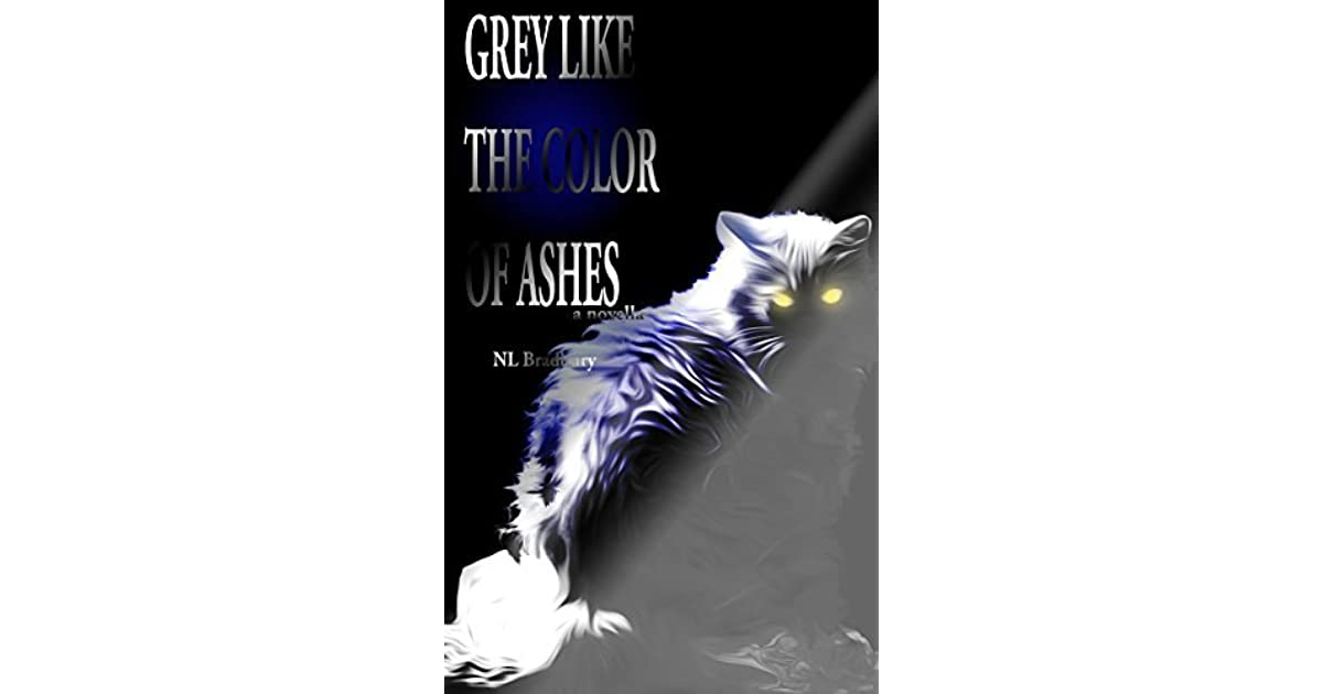 Grey Like the Color of Ashes by N.L. Bradbury