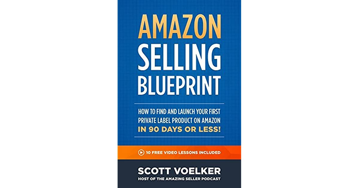 Amazon selling blueprint how to find and launch your first private amazon selling blueprint how to find and launch your first private label product on amazon in 90 days or less by scott voelker malvernweather Gallery
