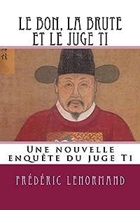 Le bon, la brute et le juge Ti: Une nouvelle enquête du juge Ti (Les Nouvelles Enquêtes du juge Ti)