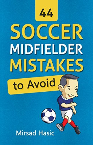 44 Soccer Midfielder Mistakes to Avoid  by  Mirsad Hasic