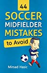 44 Soccer Midfielder Mistakes to Avoid