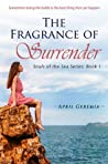 The Fragrance of Surrender by April Geremia