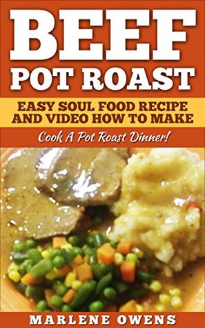 Beef Pot Roast: Easy Soul Food Recipe And Video How To Make: Cook A Pot Roast Dinner!
