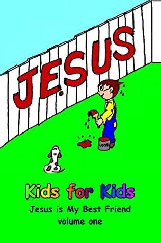 Jesus Is My Best Friend (Kids for Kids Book 1)