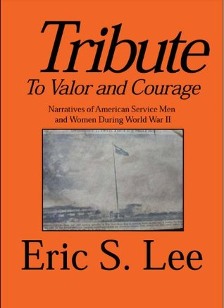 Tribute to Valor and Courage-- Narratives of American Service Men and Women During WW II