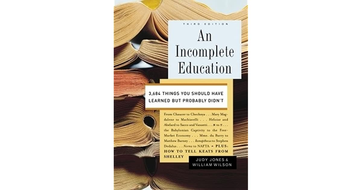 An Incomplete Education: 3684 Things You Should Have Learned but Probably Didnt