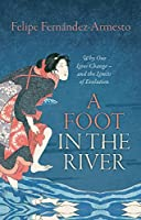 A Foot in the River: Why Our Lives Change — and the Limits of Evolution