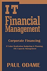 IT Financial Management For Beginners: Corporate Financing, IT Value Realization Budgeting & Planning, ITIL Capacity Management